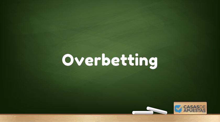 que es el overbetting
