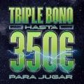 TRIPLE BONO DE HASTA 350€