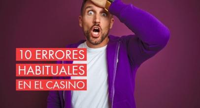 Los 10 errores más habituales de los jugadores de casino